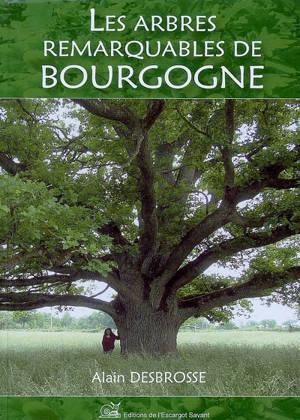 Les arbres remarquables de Bourgogne. Volume 1