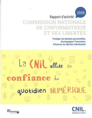 Commission nationale de l'informatique et des libertés : rapport d'activité 2019 : protéger les données personnelles, accompagner l'innovation, préserver les libertés individuelles
