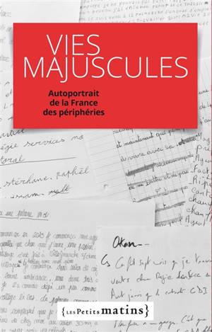 Vies majuscules : autoportrait de la France des périphéries