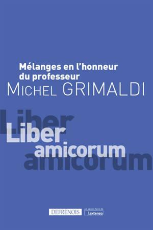 Mélanges en l'honneur du professeur Michel Grimaldi : liber amicorum