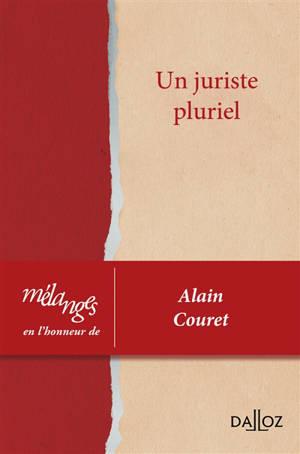 Un juriste pluriel : mélanges en l'honneur d'Alain Couret