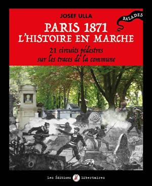 Paris 1871, l'histoire en marche : 21 circuits pédestres sur les traces de la Commune