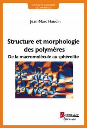 Structure et morphologie des polymères : de la macromolécule au sphérolite