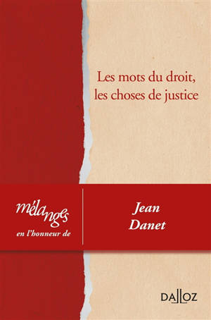 Les mots du droit, les choses de justice : mélanges en l'honneur de Jean Danet