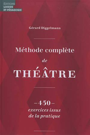 Méthode complète de théâtre : 450 exercices issus de la pratique