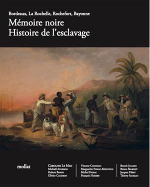 Mémoire noire : histoire de l'esclavage : Bordeaux, La Rochelle, Rochefort, Bayonne
