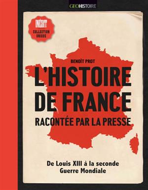 L'histoire de France racontée par la presse : de Louis XIII à la Seconde Guerre mondiale