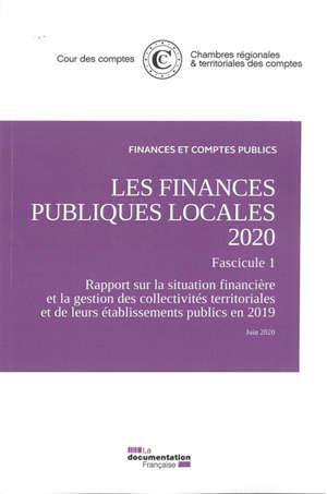 Les finances publiques locales 2020, Fascicule 1 : rapport sur la situation financière et la gestion des collectivités territoriales et de leurs établissements publics en 2019 : juin 2020