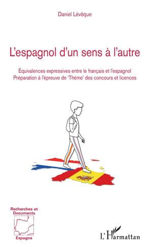 L'espagnol d'un sens à l'autre : équivalences expressives entre le français et l'espagnol : préparation à l'épreuve de thème des concours et licences