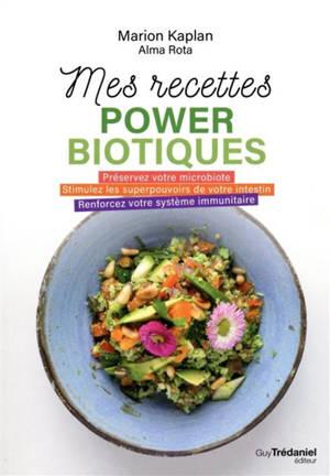 Mes recettes powerbiotiques : préservez votre microbiote, stimulez les superpouvoirs de votre intestin, renforcez votre système immunitaire