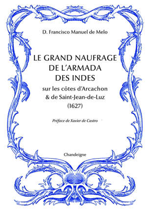 Le grand naufrage de l'armada des Indes sur les côtes d'Arcachon & de Saint-Jean-de-Luz : 1627