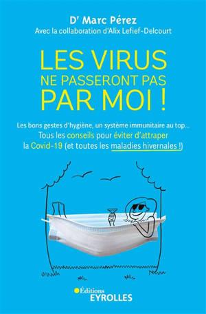Les virus ne passeront pas par moi ! : les bons gestes d'hygiène, un système immunitaire au top... : tous les conseils pour éviter d'attraper le coronavirus (et les autres virus !)