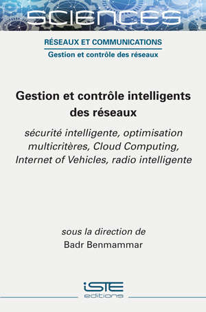 Gestion et contrôle intelligents des réseaux : sécurité intelligente, optimisation multicritères, cloud computing, Internet of vehicles, radio intelligente