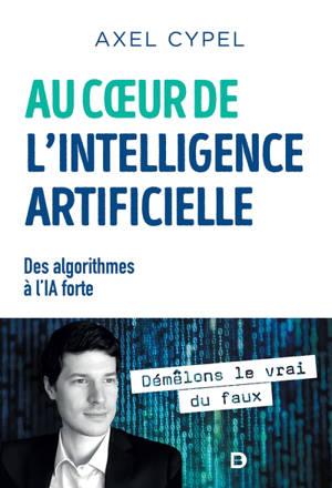 Au coeur de l'intelligence artificielle : des algorithmes à l'IA forte
