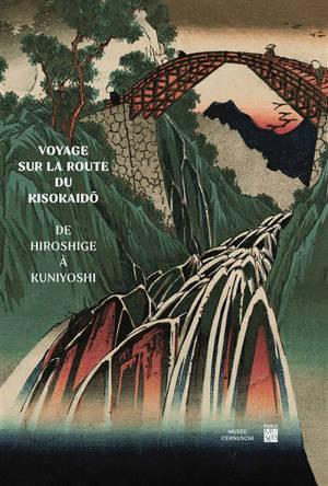 Voyage sur la route du Kisokaido : de Hiroshige à Kuniyoshi : exposition, Paris, Musée Cernuschi, du 16 octobre 2020 au 17 janvier 2021