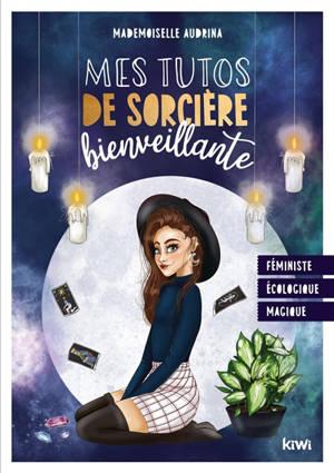 Mes tutos de sorcière bienveillante : écologique, féministe & magique