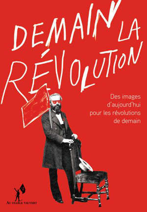 Demain la révolution : des images d'aujourd'hui pour les révolutions de demain