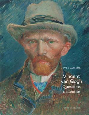 Vincent van Gogh : questions d'identité
