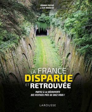 La France disparue et retrouvée : partez à la découverte des vestiges près de chez vous !