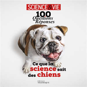 Ce que la science sait des chiens : 100 questions-réponses