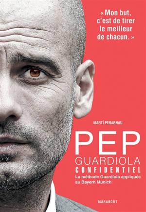 Pep Guardiola confidentiel : la méthode Guardiola appliquée au Bayern Munich