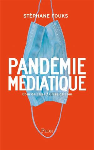 La pandémie médiatique : com de crise, crise de com