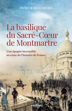 La basilique du Sacré-Coeur de Montmartre : une épopée incroyable au coeur de l'histoire de France