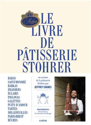 Le livre de pâtisserie Stohrer : 48 recettes de la pâtisserie Stohrer par Jeffrey Cagnes