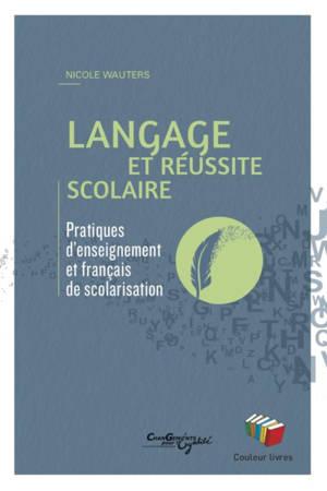 Langage et réussite scolaire : pratiques d'enseignement et français de scolarisation