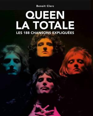 Queen : la totale : les 188 chansons expliquées