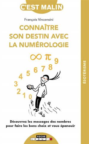 Connaître son destin avec la numérologie : découvrez les messages des nombres pour faire les bons choix et vous épanouir