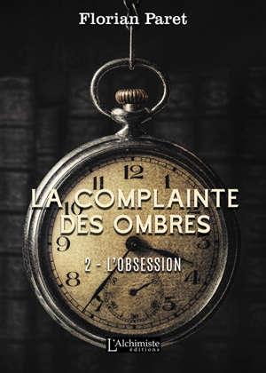 La complainte des Ombres. Volume 2, L'obsession