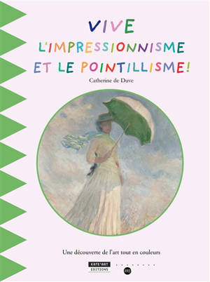 Vive l'impressionnisme et le pointillisme ! : une découverte de l'art tout en couleurs
