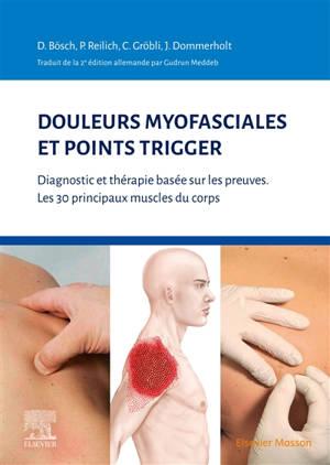 Douleurs myofasciales et points trigger : diagnostic et thérapie basée sur les preuves : les 30 principaux muscles du corps