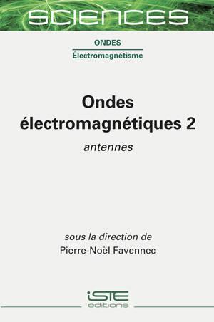Ondes électromagnétiques. Volume 2, Antennes