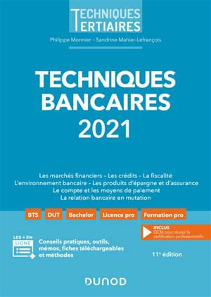 Techniques bancaires 2021 : les marchés financiers, les crédits, la fiscalité, l'environnement bancaire, les produits d'épargne et d'assurance, le compte et les moyens de paiement, la relation bancaire en mutation