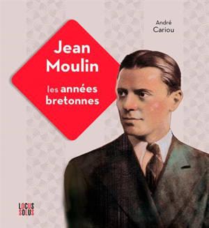 Jean Moulin : les années bretonnes
