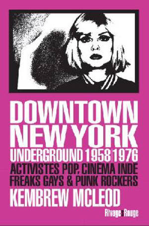 Downtown New York underground 1958-1976 : activistes pop, cinéma indé, freaks gays & punk rockers