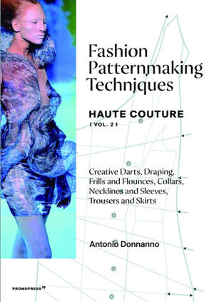 Fashion patternmaking techniques : haute couture. Volume 2, Creative darts, draping, frills and flounces, collars, necklines and sleeves, trousers and skirts