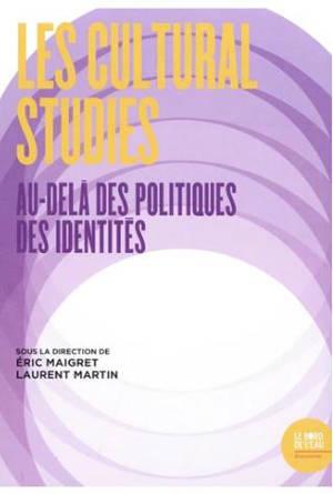 Les cultural studies : au-delà des politiques des identités : actes du colloque de Cerisy-la-Salle, 2015