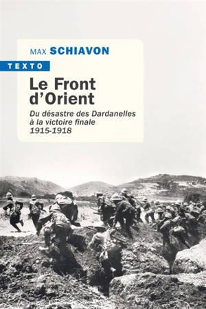 Le front d'Orient : du désastre des Dardanelles à la victoire finale : 1915-1918