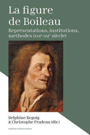 La figure de Boileau : représentations, institutions, méthodes (XVIIe-XXIe siècle)