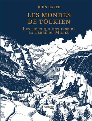 Les mondes de Tolkien : les lieux qui ont inspiré la Terre du Milieu