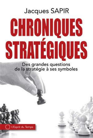 Chroniques stratégiques : des grandes questions de la stratégie à ses symboles