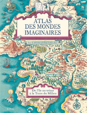Atlas des mondes imaginaires : de l'île au trésor à la Terre du Milieu