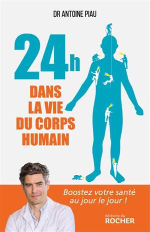 24 h dans la vie du corps humain : boostez votre santé au jour le jour !