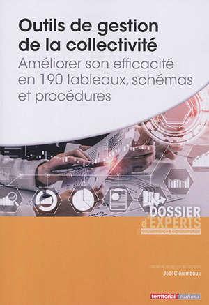 Outils de gestion de la collectivité : améliorer son efficacité en 190 tableaux, schémas et procédures