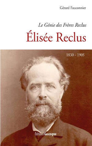 Le génie des frères Reclus, Elisée Reclus : 1830-1905