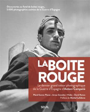 La boîte rouge : le dernier grand trésor photographique de la guerre d'Espagne d'Antoni Campana