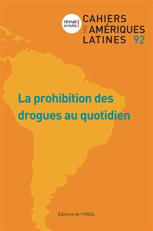 Cahiers des Amériques latines. n° 92, La prohibition des drogues au quotidien
